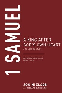 1 Samuel: A King After God's Own Heart, A 13-Lesson Study (Reformed Expository Bible Studies)