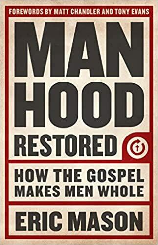 Manhood Restored: How the Gospel Makes Men Whole