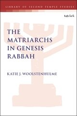 The Matriarchs in Genesis Rabbah (Library of Second Temple Studies)