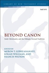 Beyond Canon: Early Christianity and the Ethiopic Textual Tradition (Library of New Testament Studies | LNTS)