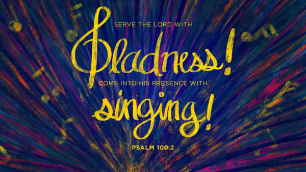 Psalm 100: Make a Joyful Noise!
