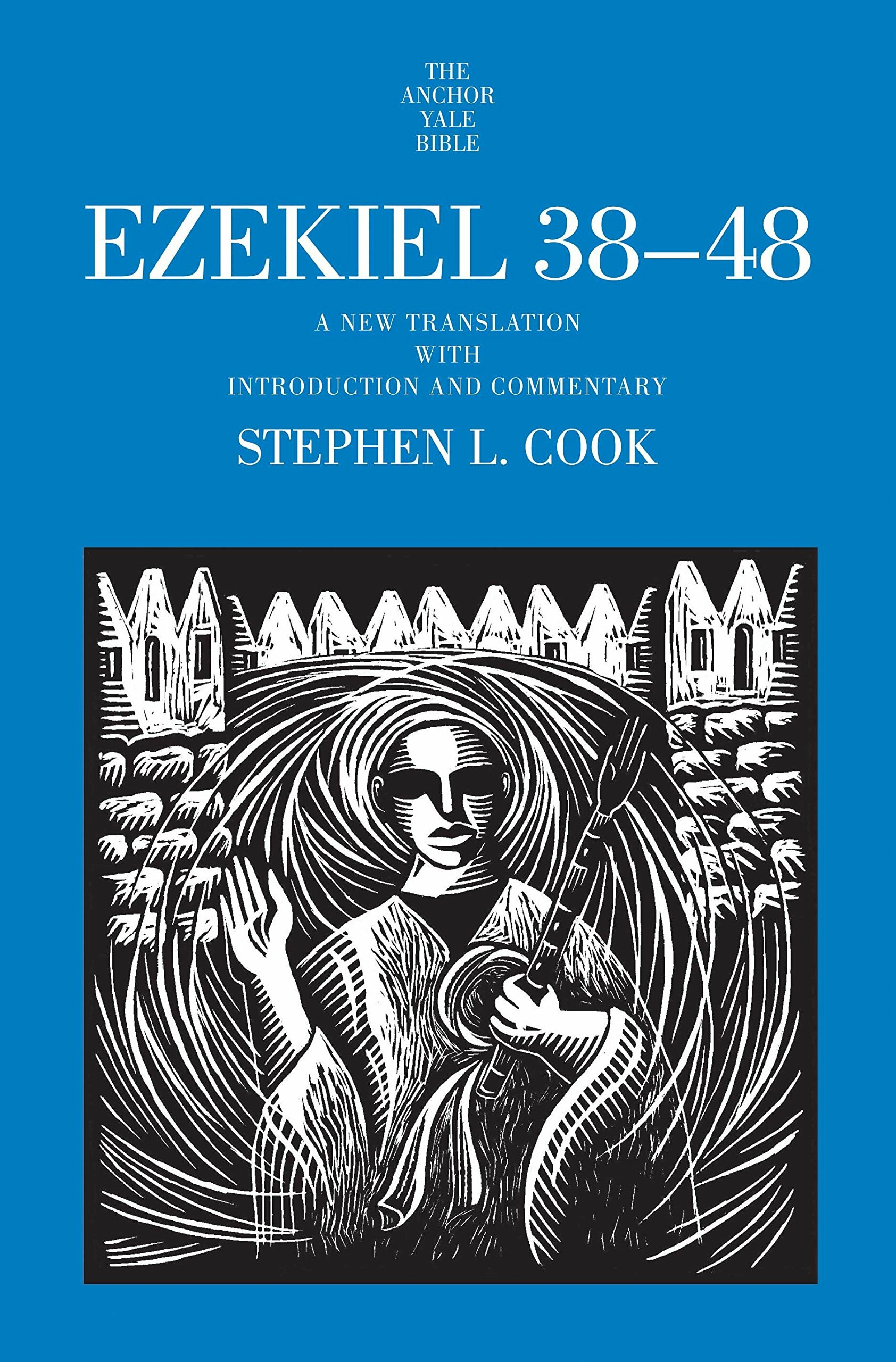 Ezekiel 38-48: A New Translation with Introduction and Commentary (The Anchor Yale Bible Commentaries | AYBC)