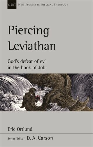 Piercing Leviathan: God's Defeat of Evil in the Book of Job (New Studies in Biblical Theology | NSBT)