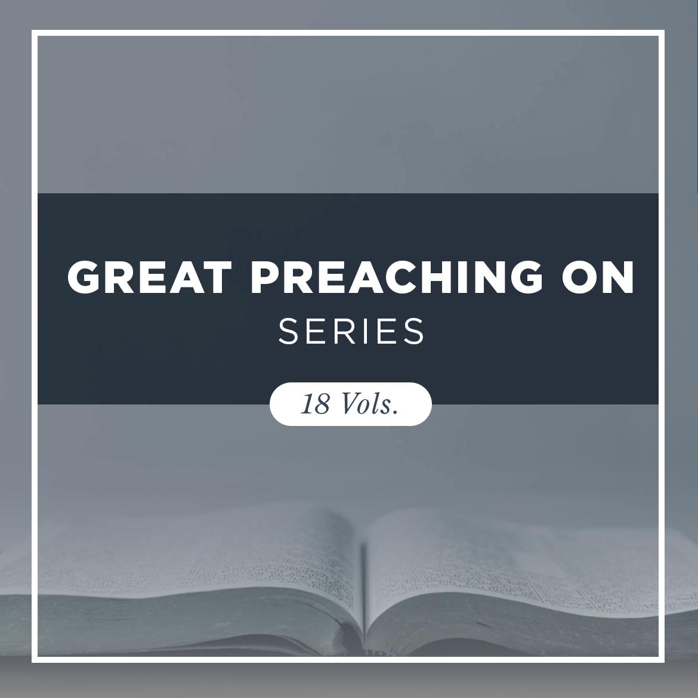 Great Preaching On Series (18 vols.)