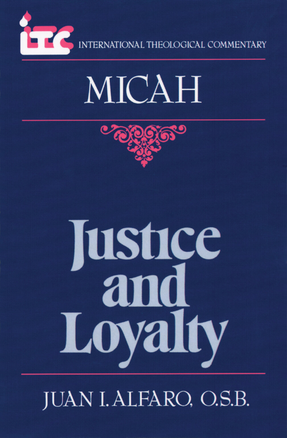 Justice and Loyalty: A Commentary on the Book of Micah (International Theological Commentary | ITC)