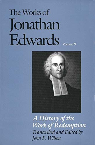 A History of the Work of Redemption (The Works of Jonathan Edwards, Vol. 9 | WJE)