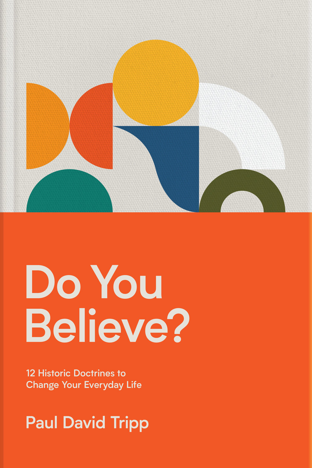 Do You Believe? 12 Historic Doctrines to Change Your Everyday Life