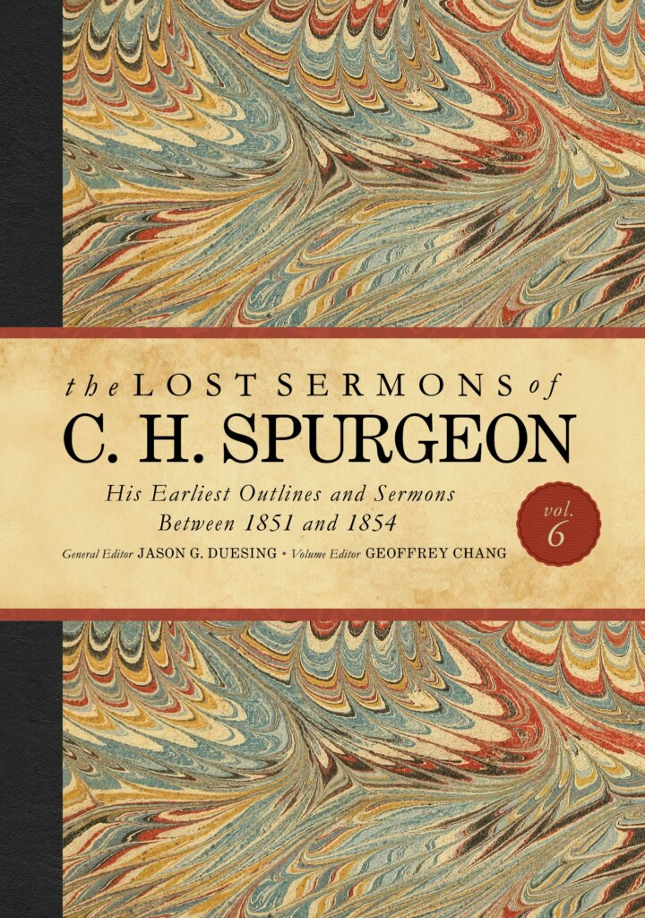 The Lost Sermons of C. H. Spurgeon, vol. VI: His Earliest Outlines and Sermons between 1851 and 1854