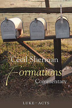 Luke to Acts (Cecil Sherman Formations Commentary, Vol. 4)