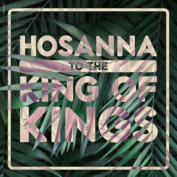 Palm Sunday Hosanna To The King Of Kings