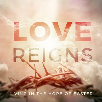 Love Reigns Sermon Series
