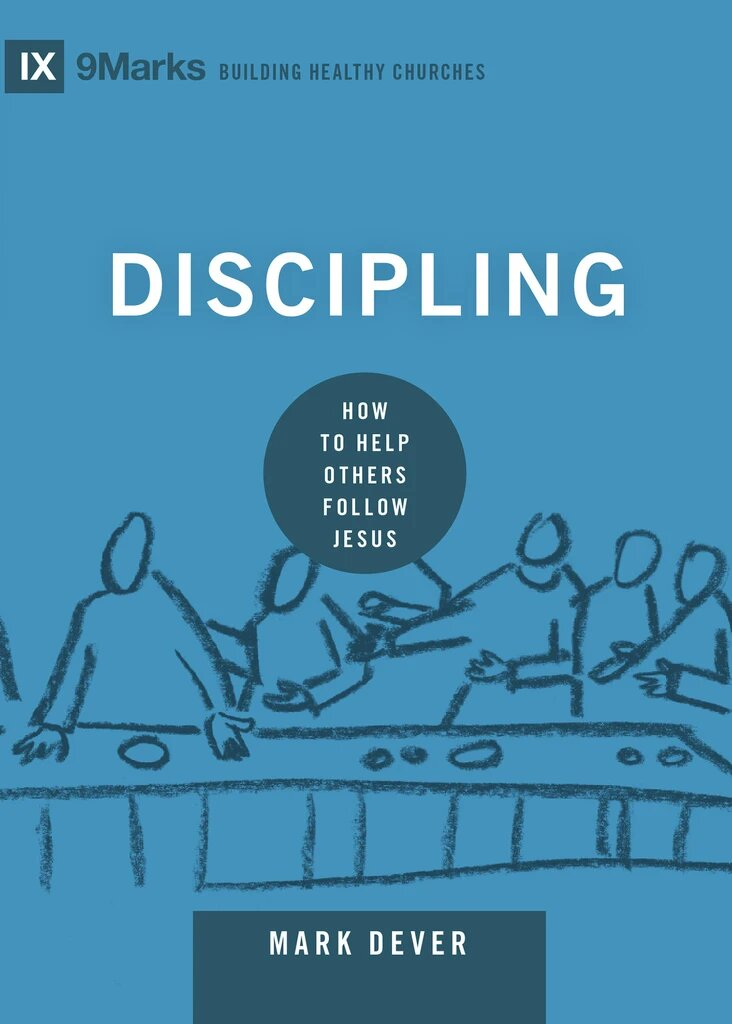 Discipling: How to Help Others Follow Jesus (9Marks Building Healthy Churches Series)