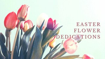 EAster Flower Dedications