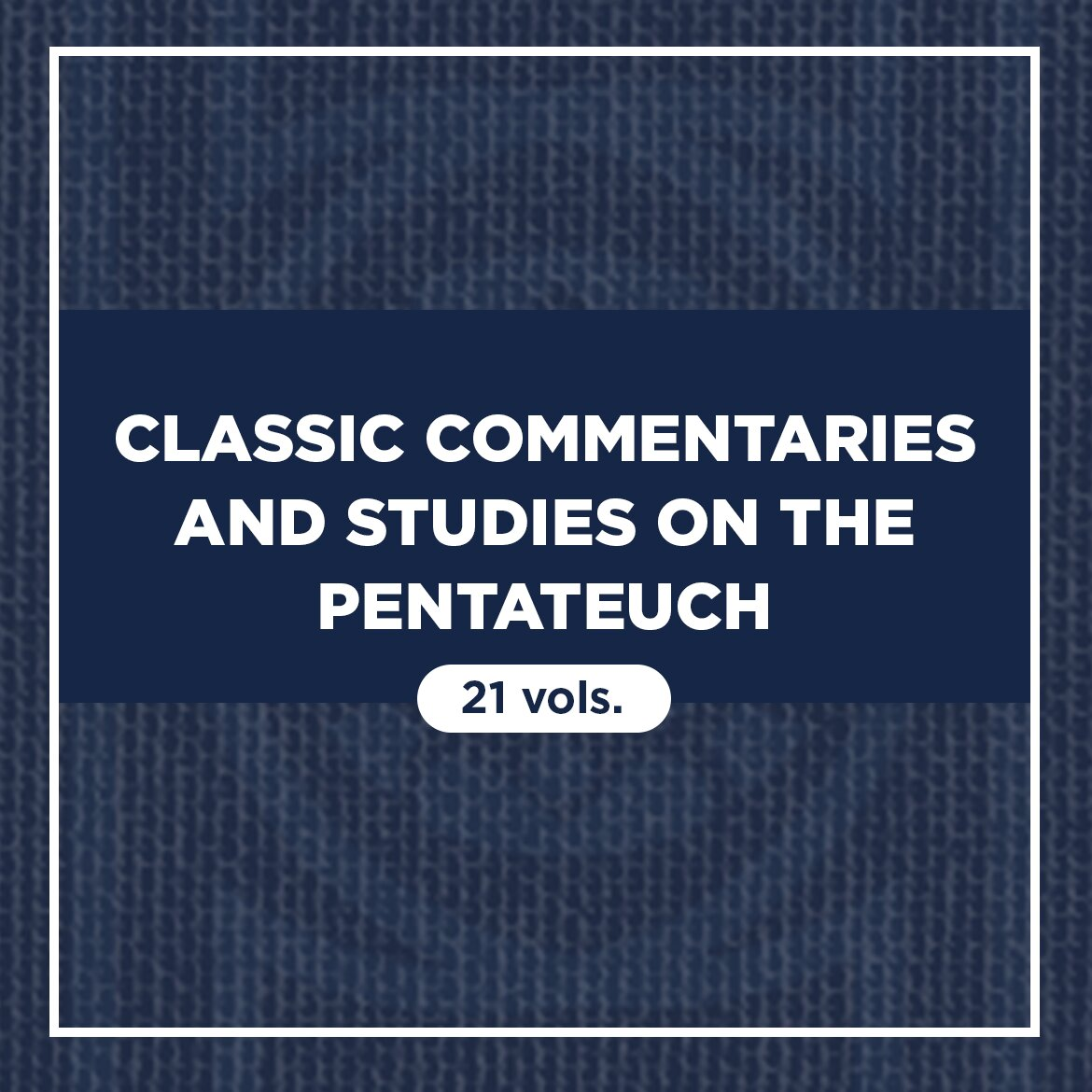 Classic Commentaries and Studies on the Pentateuch (21 vols.)
