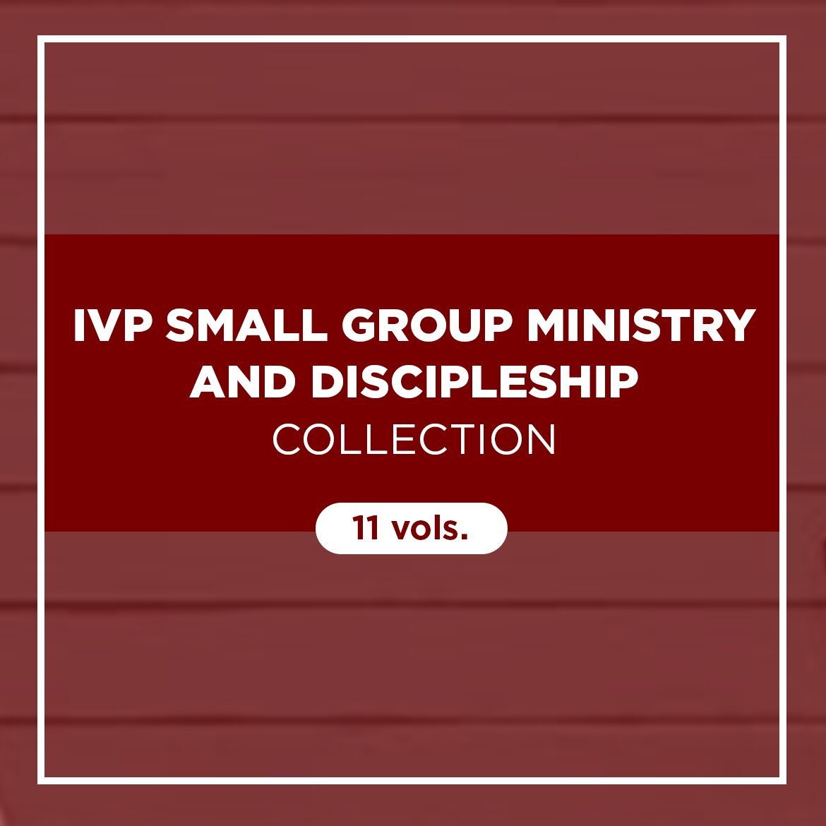 IVP Small Group Ministry and Discipleship Collection (11 vols.)
