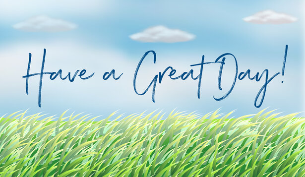 Have A Great Day Grass