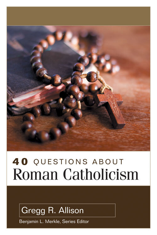 40 Questions about Roman Catholicism (40 Questions Series)