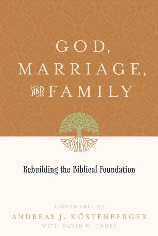 God, Marriage, and Family: Rebuilding the Biblical Foundation, second edition