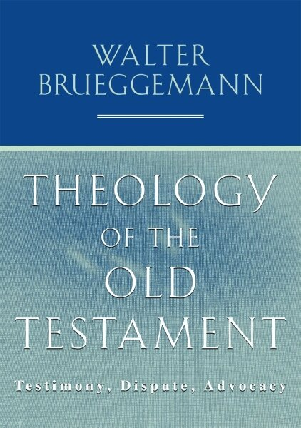 Theology of the Old Testament: Testimony, Dispute, Advocacy