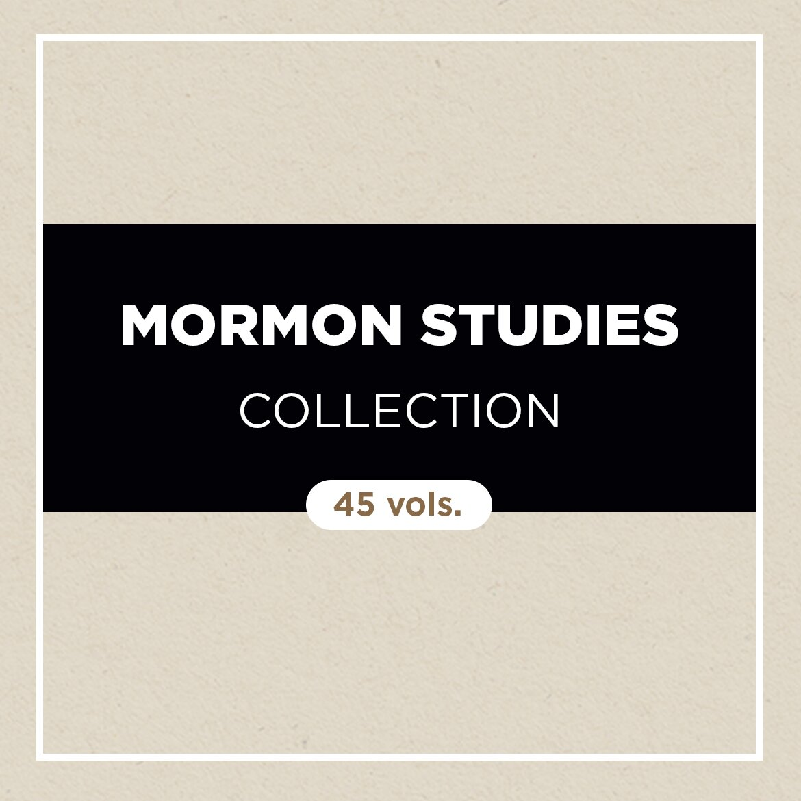 Mormon Studies Collection (45 vols.)