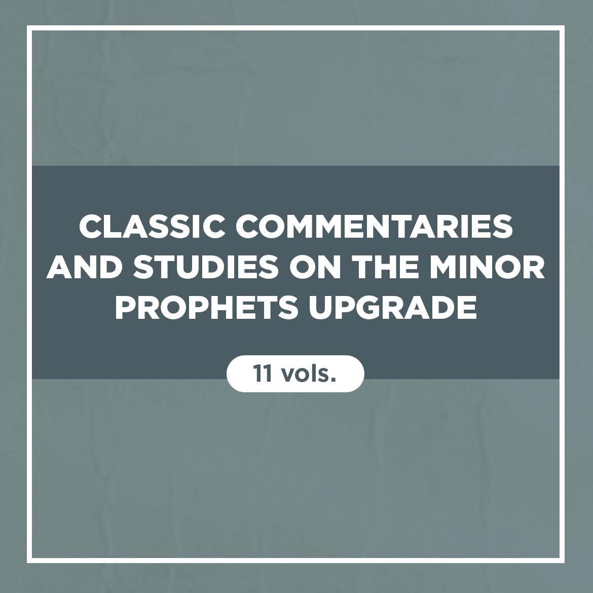 Classic Commentaries and Studies on the Minor Prophets Upgrade (11 vols.)