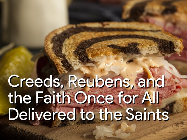 Creeds, Reubens, and the Faith Once for All Delivered to the Saints