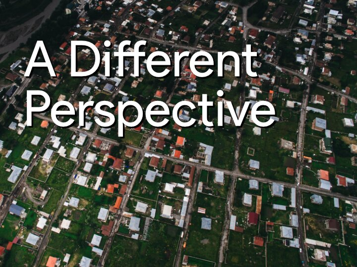 A Different Perspective