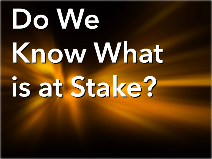 Do We Know What is at Stake?