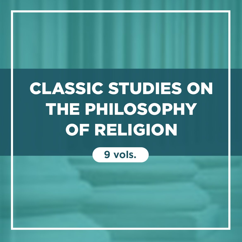 Classic Studies on the Philosophy of Religion (9 vols.)