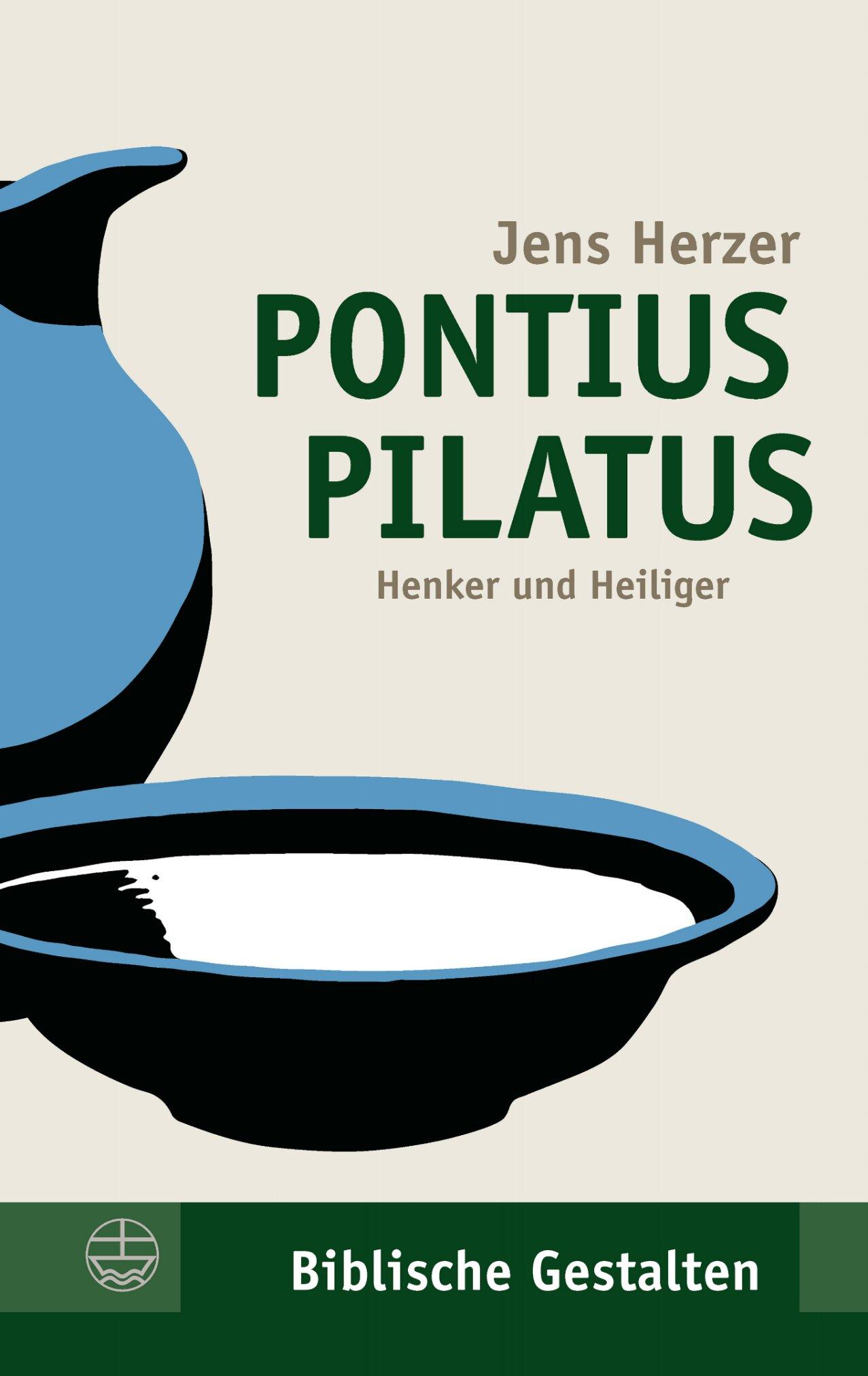 Pontius Pilatus: Henker und Heiliger (Biblische Gestalten)