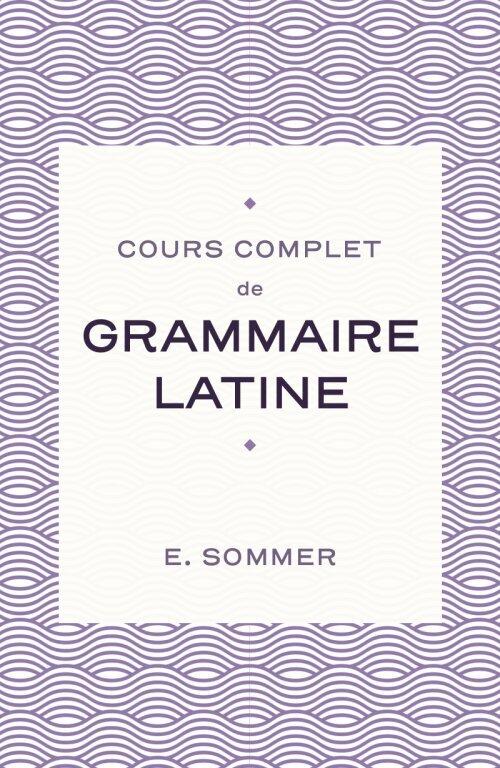 Cours complet de grammaire latine