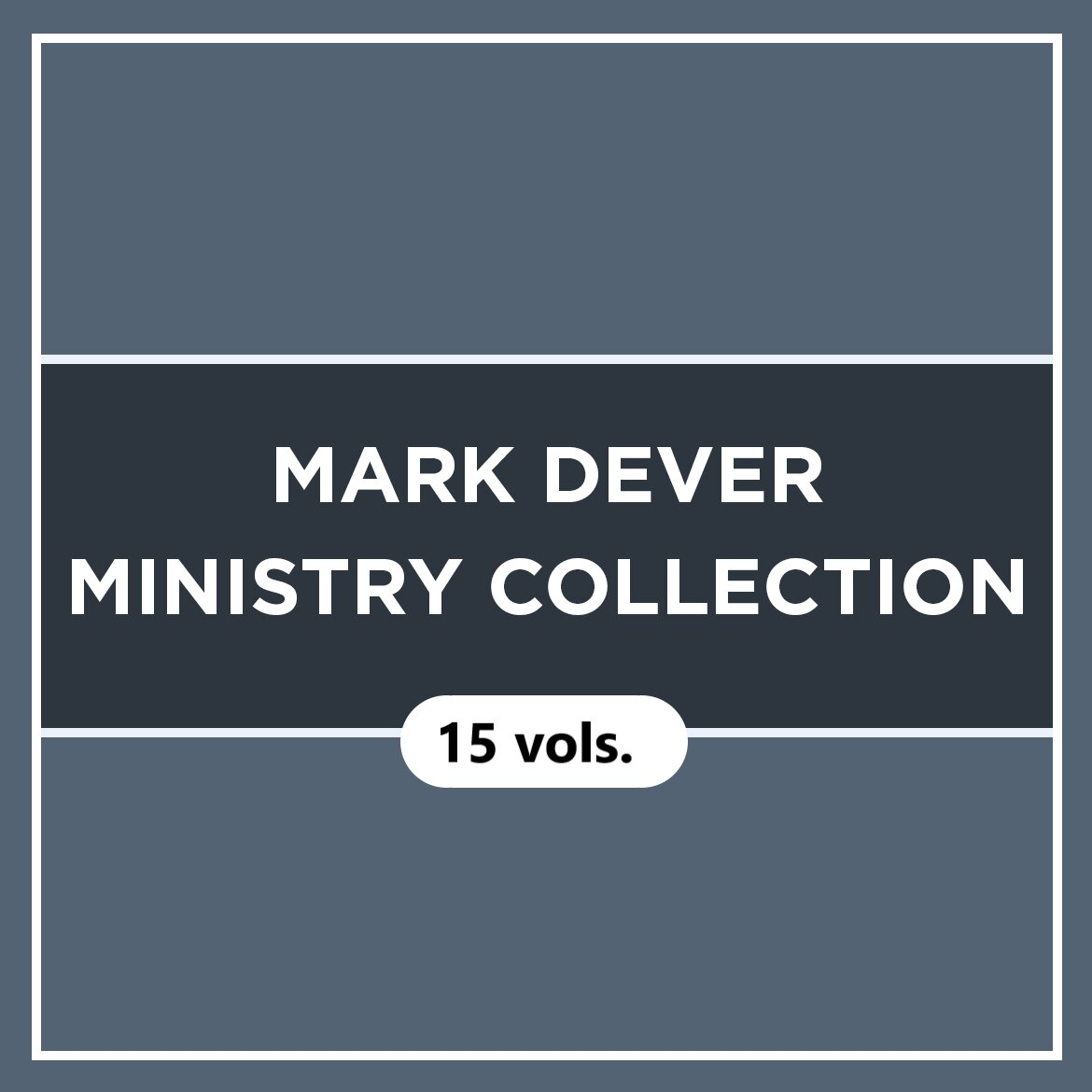 Mark Dever Ministry Collection (15 vols.)