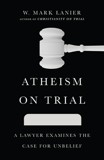 Atheism on Trial: A Lawyer Examines the Case for Unbelief
