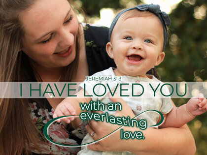 Baby I Have Loved You Jeremiah 31 3