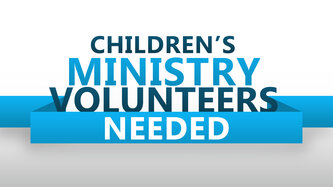 Childrens Ministry Volunteers Needed