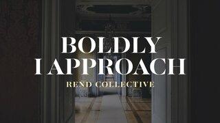 Boldly I Approach