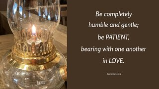 Patience 6 Be Completely Humble