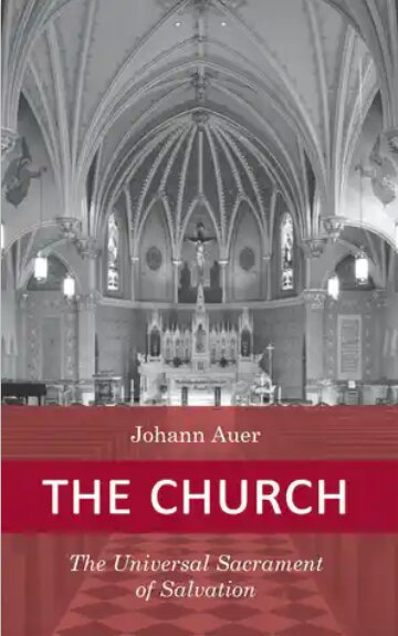 The Church: The Universal Sacrament of Salvation (Dogmatic Theology)