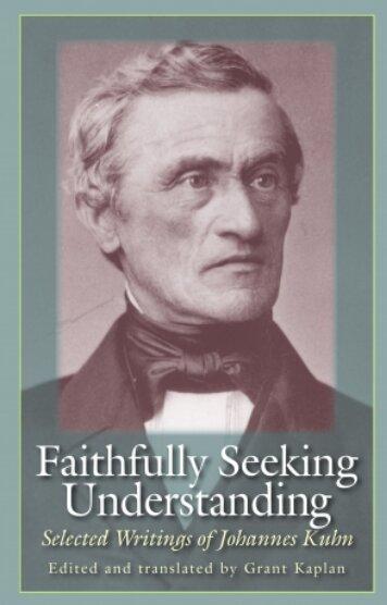Faithfully Seeking Understanding: Selected Writings of Johannes Kuhn