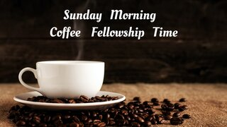 Sunday Morning Coffee Fellowship