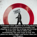 Sometimes what appears to be God allowing negative circumstances is actually God aligning us to what He is doing and inviting us to be part. This is often a bit intimidating. Put your trust in God. His plans are always bigger and better than you can