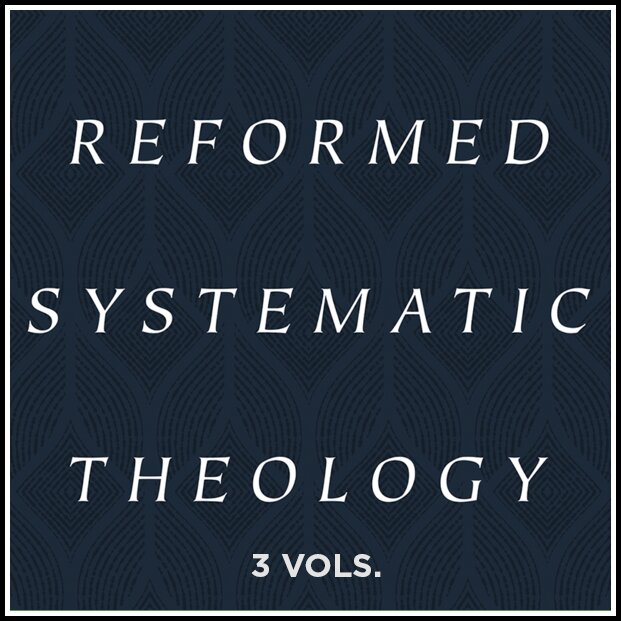 Reformed Systematic Theology (3 vols.)