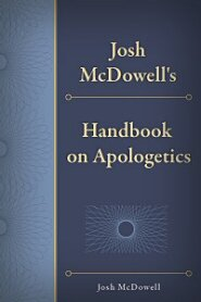 Josh McDowell's Handbook on Apologetics