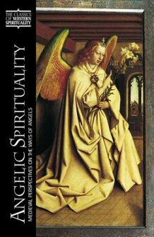 Angelic Spirituality: Medieval Perspectives on the Ways of Angels