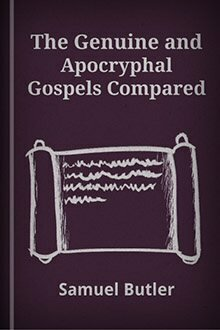 The Genuine and Apocryphal Gospels Compared