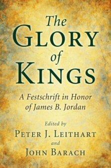 The Glory of Kings: A Festschrift in Honor of James B. Jordan