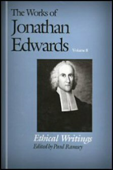 Ethical Writings (The Works of Jonathan Edwards, Vol. 8 | WJE)