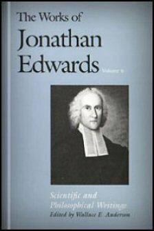 Scientific and Philosophical Writings (The Works of Jonathan Edwards, Vol. 6 | WJE)