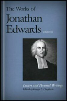 Letters and Personal Writings (The Works of Jonathan Edwards, Vol. 16 | WJE)