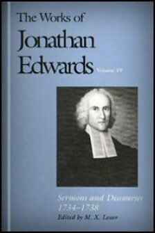 The Works of Jonathan Edwards, vol. 19: Sermons and Discourses, 1734–1738